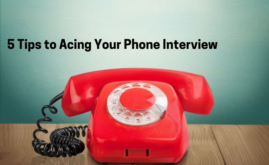 5 Tips to Acing Your Phone Interview